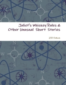 Juliet's Whiskey Rules & Other Unusual Short Stories